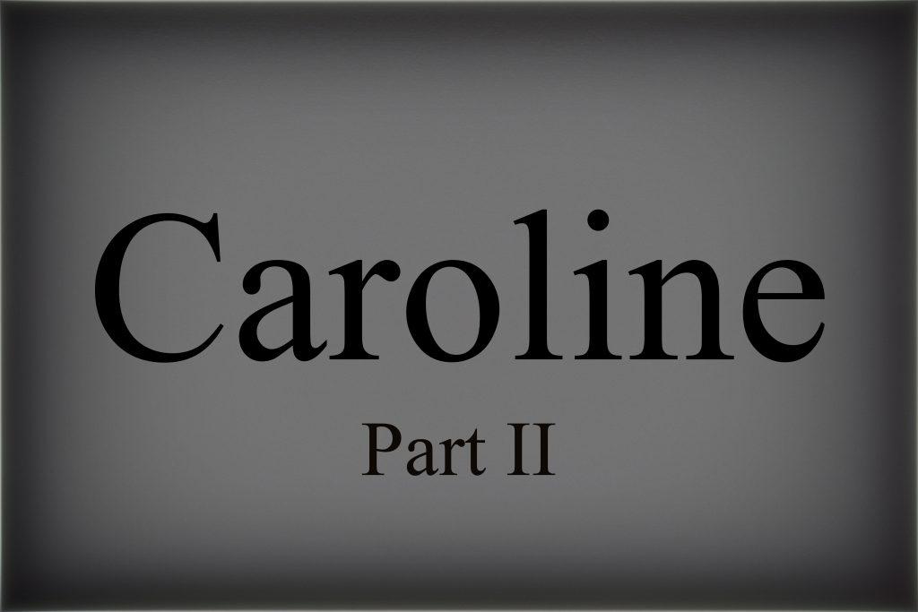 Caroline-Part 2